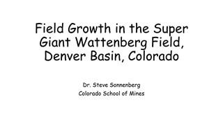 Steven Sonnenberg - Field Growth in the Super Giant Wattenberg Field, Denver Basin, Colorado
