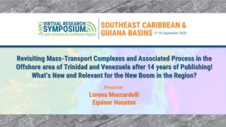 Revisiting Mass-Transport Complexes and Associated Process in the Offshore area of Trinidad and Venezuela after 14 years of Publishing! What's New and Relevant for the New Boom in the Region?