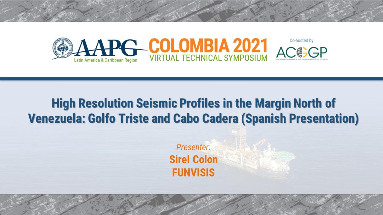 High-Resolution Seismic Profiles in the Margin North of Venezuela: Golfo Triste and Cabo, Sirel Colon (Spanish Presentation)