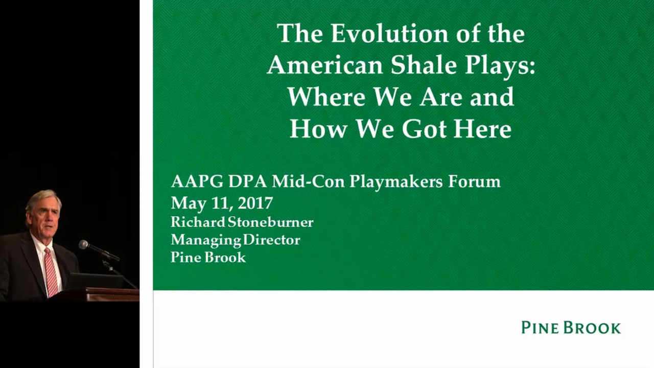 Richard Stoneburner - The Evolution of the American Shale Plays: Where We Are and How We Got There