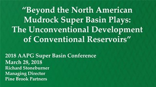 Richard Stoneburner - Beyond the North American Mudrock Super Basin Plays