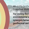 4th AAPG Geothermal Cross-Over Workshop Harvesting the technical, environmental and commercial synergies between the O&G and geothermal sectors