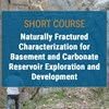 Sign up now for this course on Naturally Fractured Characterization for Basement and Carbonate Reservoir Exploration & Development