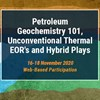 Petroleum Geochemistry 101, Unconventional Thermal EOR's and Hybrid Plays