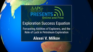 Alexei Milkov - Exploration Success Equation, Forecasting Abilities of Explorers, and the Role of Luck in Petroleum Exploration